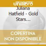 Juliana Hatfield - Gold Stars 1992-2002: The Collection cd musicale di Juliana Hatfield