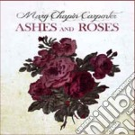 Ashes & roses cd musicale di Carpenter mary chapi