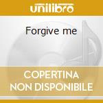 Forgive me cd musicale