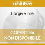 Forgive me cd musicale