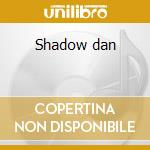 Shadow dan cd musicale