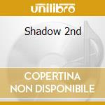 Shadow 2nd cd musicale