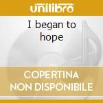 I began to hope cd musicale