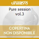 Pure session vol.3 cd musicale