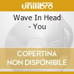 YOU                                       cd musicale di WAVE IN HEAD