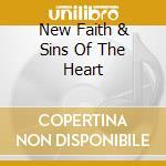 NEW FAITH & SINS OF THE HEART             cd musicale di NEUROPA