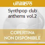 Synthpop club anthems vol.2 cd musicale