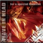 FOR A SPECIAL MOMENT                      cd musicale di WAVE IN HEAD