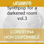 Synthpop for a darkened room vol.3 cd musicale