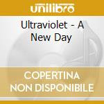 A NEW DAY                                 cd musicale di ULTRAVIOLET