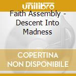 DESCENT INTO MADNESS                      cd musicale di Assembly Faith