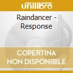 RESPONSE                                  cd musicale di RAINDANCER
