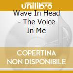 The voice in me cd musicale di WAVE IN HEAD