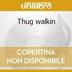 Thug walkin cd musicale di Ying yang twins