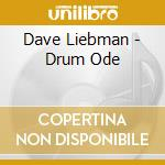 Dave Liebman - Drum Ode cd musicale di Dave Liebman