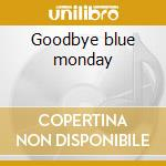 Goodbye blue monday cd musicale di Jeremy Fisher