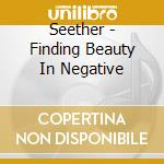 Finding beauty in negative places cd musicale di Seether