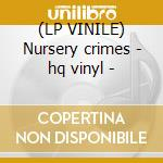 (LP VINILE) Nursery crimes - hq vinyl - lp vinile di Genesis