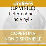 (LP VINILE) Peter gabriel - hq vinyl - lp vinile di Peter Gabriel