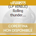 (LP VINILE) Rolling thunder -limited edition- lp vinile