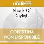 SHOCK OF DAYLIGHT cd musicale di SOUND