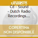 CD - SOUND - DUTCH RADIO RECORDINGS 5:UTRECHT, VRIJE cd musicale di SOUND