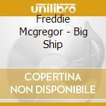 Big ship cd musicale di Freddie Mcgregor