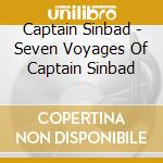 SEVEN VOYAGES OF CAPTAIN SINBAD           cd musicale di CAPTAIN SINBAD