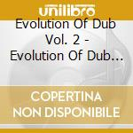EVOLUTION OF DUB 2 (BOX 4CD)              cd musicale di Artisti Vari