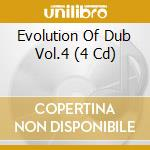 EVOLUTION OF DUB VOL.4 (BOX 4CD)          cd musicale di Artisti Vari