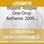 THE BIGGEST REGGAE ONE DROP 2009          cd musicale di Artisti Vari