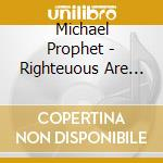 RIGHTEUOUS ARE THE CONQUEROR              cd musicale di PROPHET MICHAEL