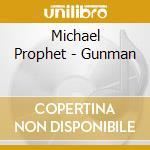 Michael Prophet - Gunman cd musicale di PROPHET MICHAEL