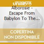 ESCAPE FROM BABYLON TO THE KIN            cd musicale di ALBOROSIE