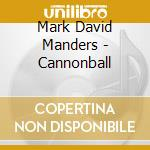 Cannonball cd musicale di Mark david manders