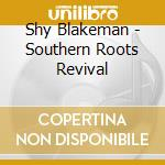Southern roots revival cd musicale di Shy Blakeman