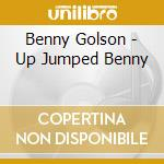 Up jumped benny - golson benny cd musicale di Benny Golson