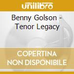 Tenor legacy - golson benny carter james cd musicale di Benny Golson