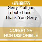 Thank you gerry - brookmeyer bob konitz lee brecker randy cd musicale di Gerry mulligan tribute band