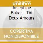 J'ai deux amours - baker josephine cd musicale di Baker Jospehine
