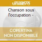 Chanson sous l'occupation - cd musicale di Artisti Vari