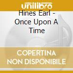 ONCE UPON A TIME cd musicale di HINES EARL
