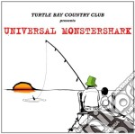 Turtle Bay Country Club - Presents Universal Monstershark cd musicale