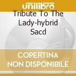 TRIBUTE TO THE LADY-HYBRID SACD cd musicale di COOKE SAM