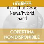 AIN'T THAT GOOD NEWS/HYBRID SACD cd musicale di COOKE SAM