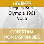 Brel, Jacques - Olympia 1961 Vol.6 cd musicale di Jacques Brel