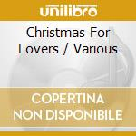 CHRISTMAS FOR LOVERS cd musicale di ARTISTI VARI