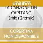 LA CANZONE DEL CAPITANO (mix+2remix) cd musicale di DJ FRANCESCO