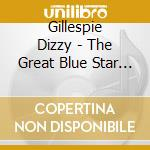 THE GREAT BLUE STAR SESSIONS 1952-53 cd musicale di GILLESPIE DIZZY