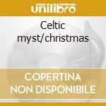 Celtic myst/christmas cd musicale di Artisti Vari